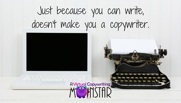 Just because you can write, doesn't mean you're a copywriter