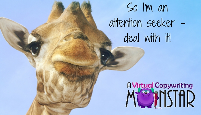 So I'm an attention seeker – deal with it