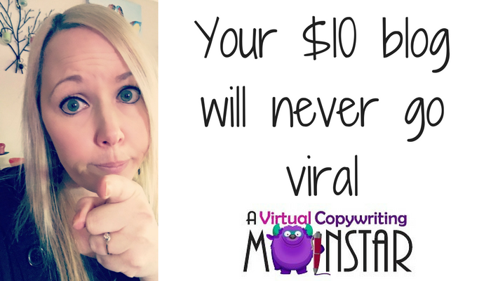 Your $10 blog post will never go viral
