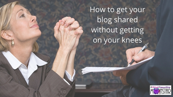 How to get your blog shared without getting on your knees
